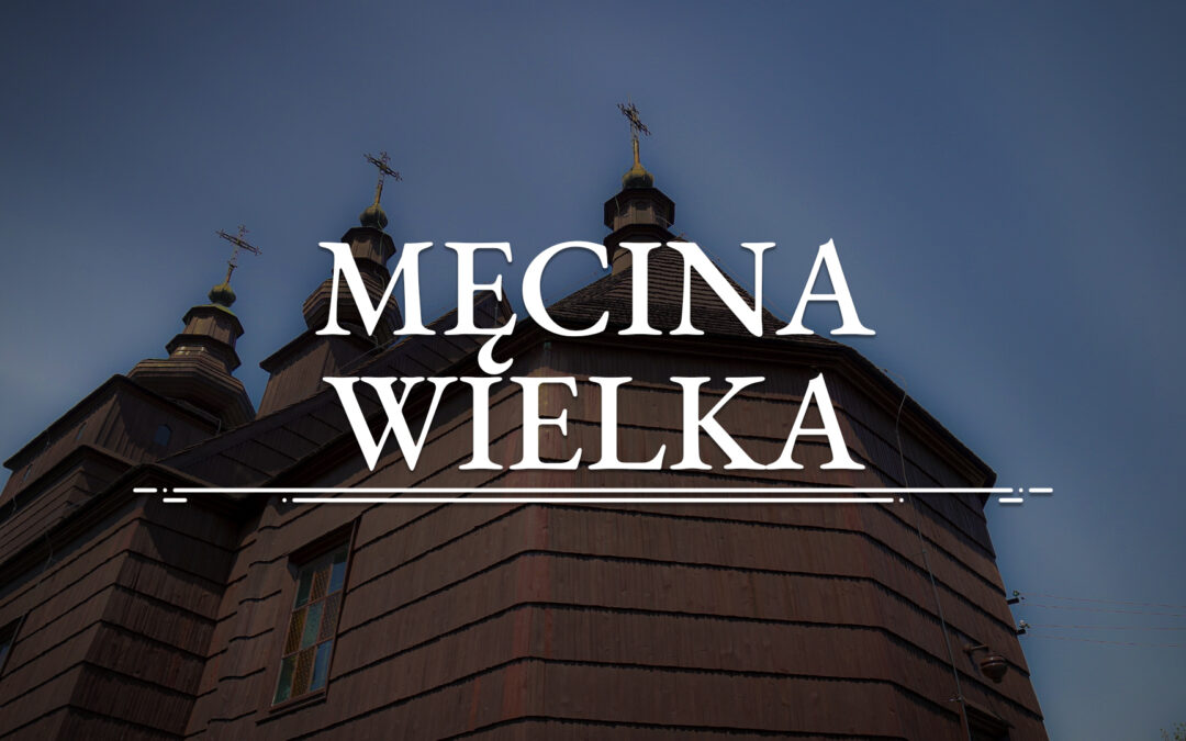 MĘCINA WIELKA – Orthodox Church of SS. Cosmas and Damian